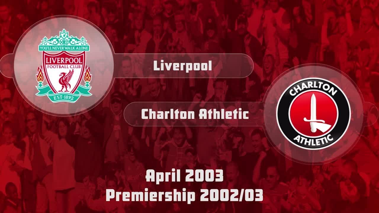 38 HIGHLIGHTS | Liverpool 2 Charlton 1 (April 2003)