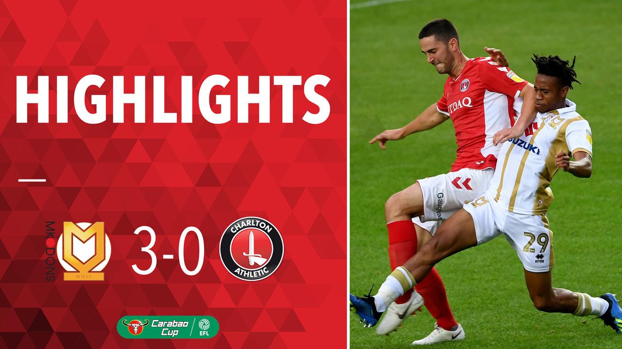 03 HIGHLIGHTS | MK Dons 3 Charlton 0 (League Cup Aug 2018)
