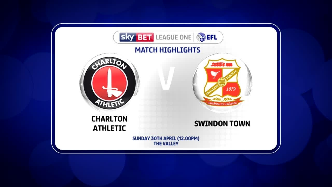 53 HIGHLIGHTS | Charlton 3 Swindon 0 (April 2017)