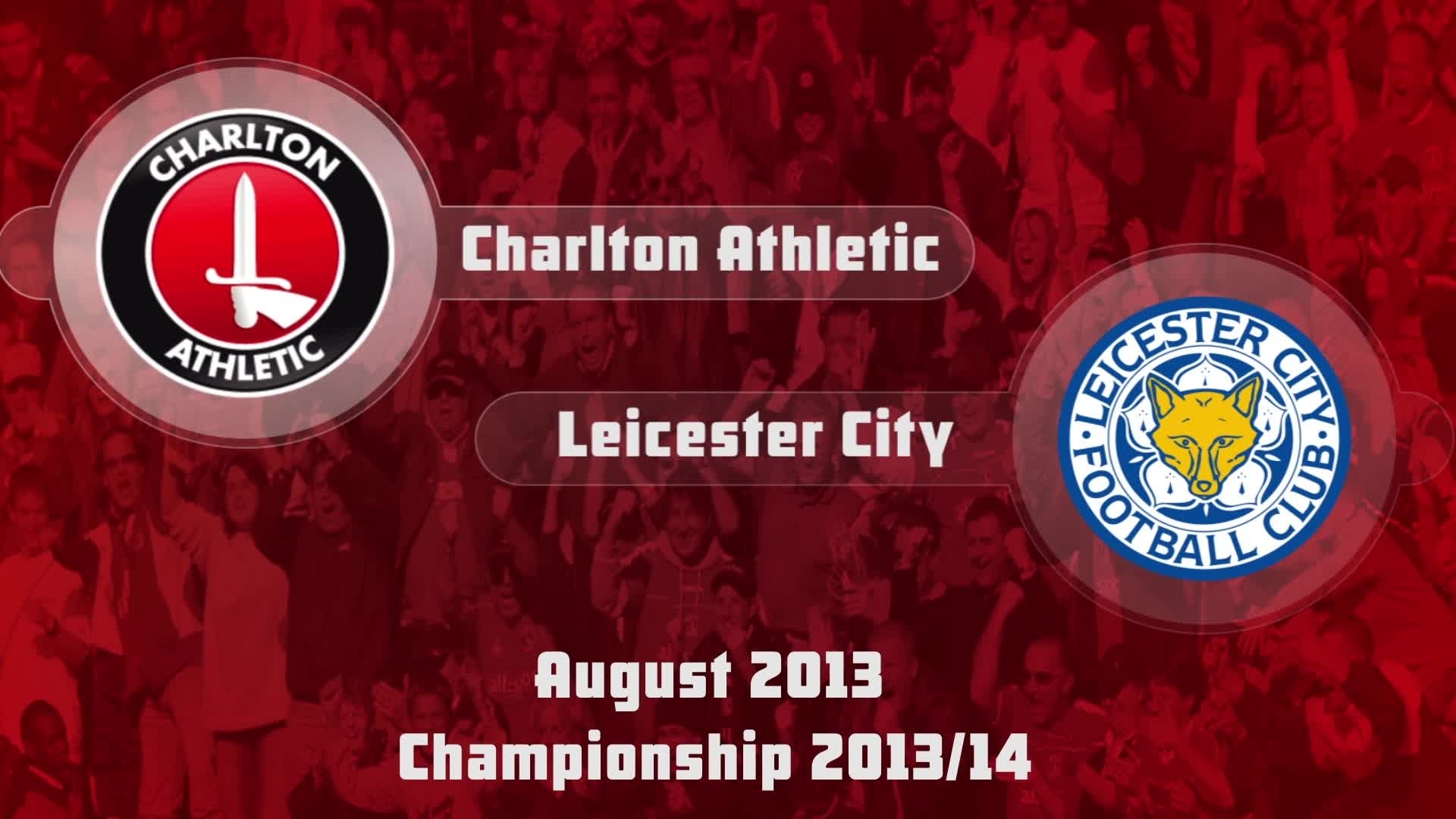 06 HIGHLIGHTS | Charlton 2 Leicester City 1 (Aug 2013)