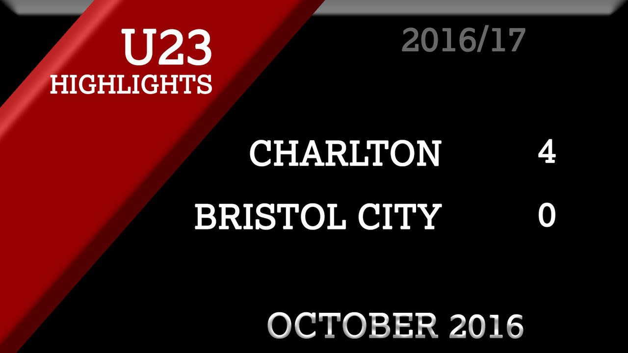 HIGHLIGHTS | Charlton U23 4 Bristol City U23 0 (Oct 2016)