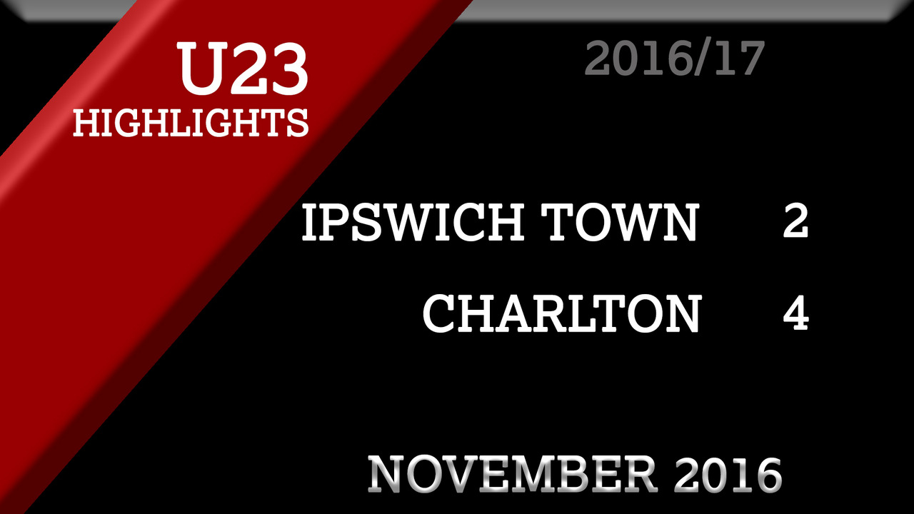 HIGHLIGHTS | Ipswich Town U23 2 Charlton U23 4 (Nov 2016)