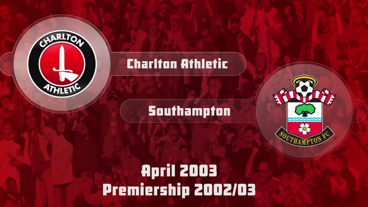 39 HIGHLIGHTS | Charlton 2 Southampton 1 (April 2003)