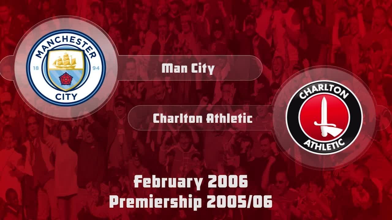 30 HIGHLIGHTS | Man City 3 Charlton 2 (Feb 2006)