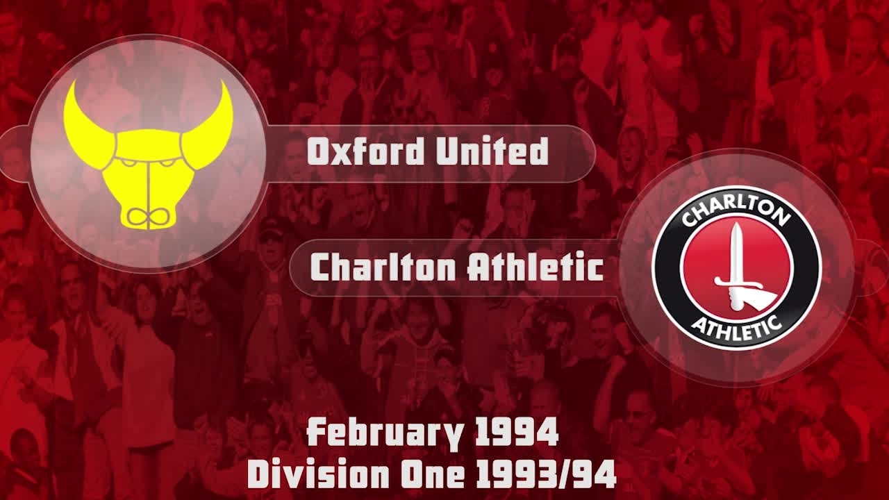 40 HIGHLIGHTS | Oxford 0 Charlton 4 (Feb 1994)