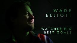 WADE ELLIOTT | Watches His Best Goals