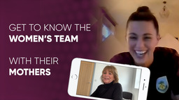 GET TO KNOW THE WOMEN'S TEAM WITH THEIR MUMS