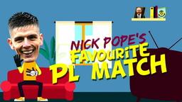 NICK POPE | Favourite Premier League Match