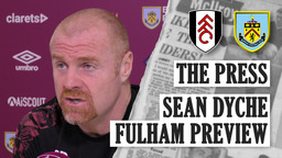 DYCHE ON THE LAST PUSH | THE PRESS | Fulham v Burnley